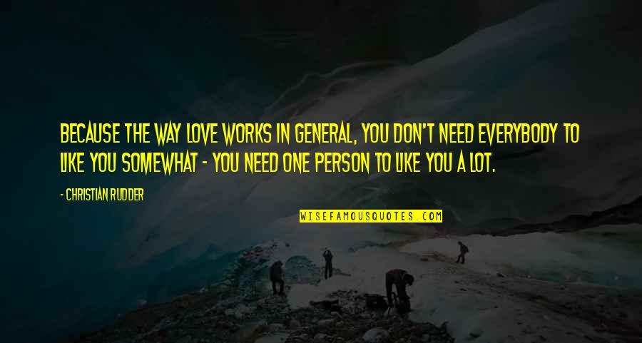 Don't Love The Person Quotes By Christian Rudder: Because the way love works in general, you