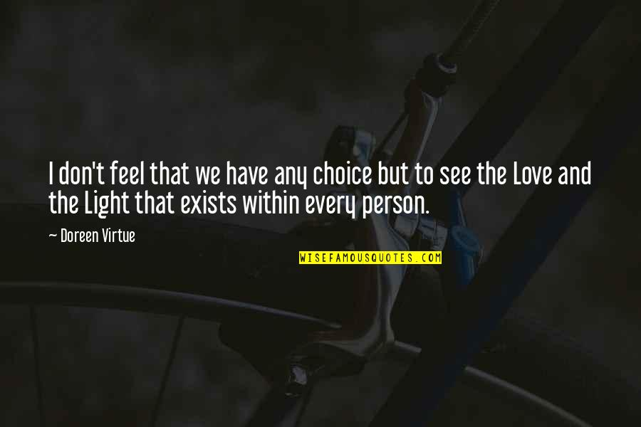 Don't Love The Person Quotes By Doreen Virtue: I don't feel that we have any choice