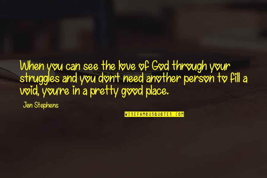 Don't Love The Person Quotes By Jen Stephens: When you can see the love of God