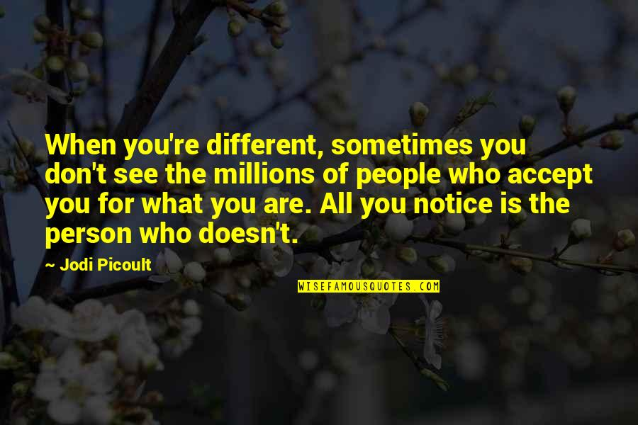 Don't Love The Person Quotes By Jodi Picoult: When you're different, sometimes you don't see the