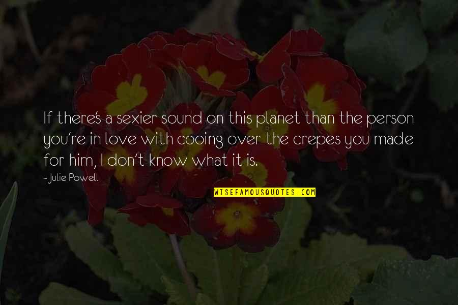 Don't Love The Person Quotes By Julie Powell: If there's a sexier sound on this planet