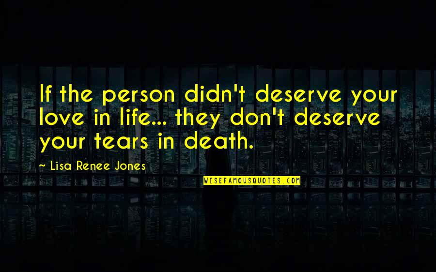 Don't Love The Person Quotes By Lisa Renee Jones: If the person didn't deserve your love in