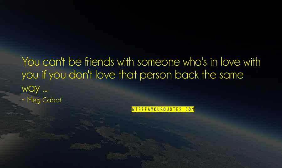 Don't Love The Person Quotes By Meg Cabot: You can't be friends with someone who's in