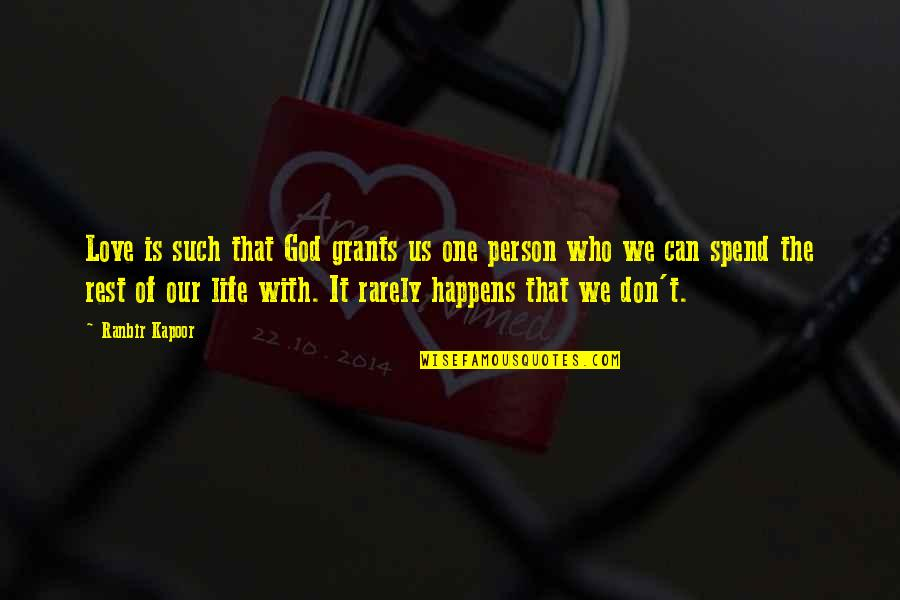 Don't Love The Person Quotes By Ranbir Kapoor: Love is such that God grants us one