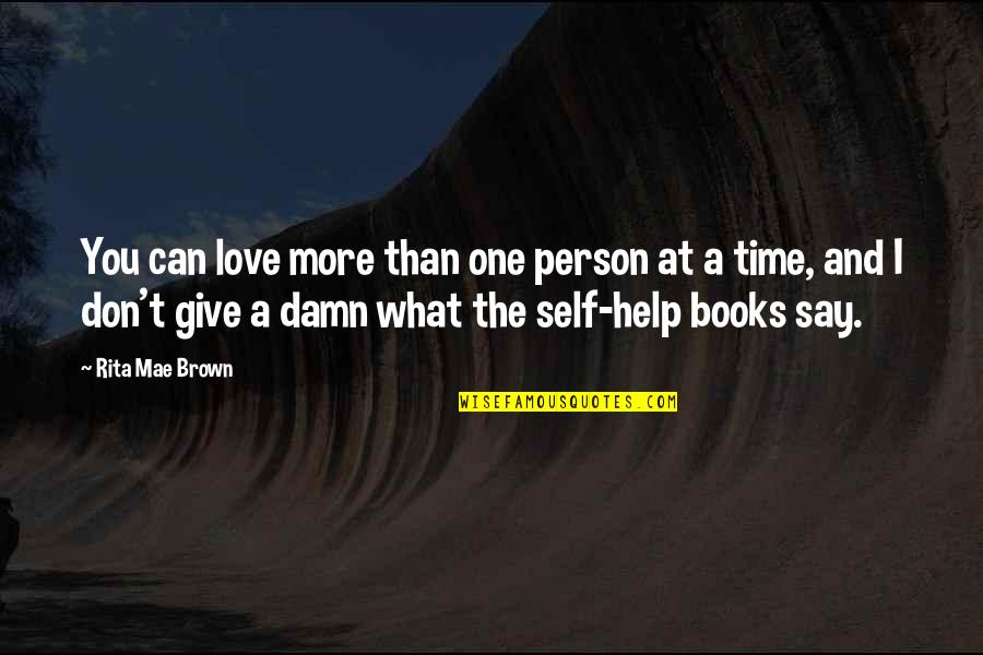 Don't Love The Person Quotes By Rita Mae Brown: You can love more than one person at