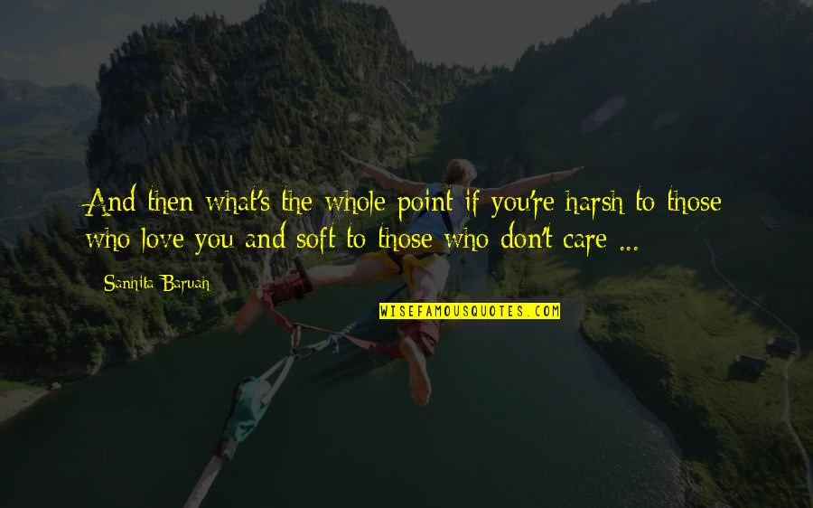 Don't Love The Person Quotes By Sanhita Baruah: And then what's the whole point if you're