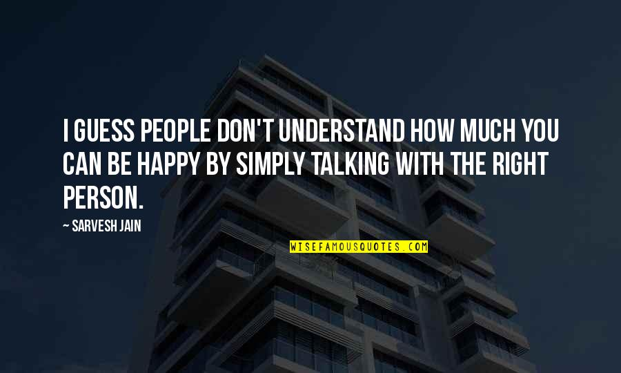 Don't Love The Person Quotes By Sarvesh Jain: I guess people don't understand how much you