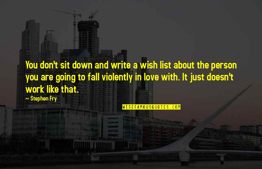Don't Love The Person Quotes By Stephen Fry: You don't sit down and write a wish