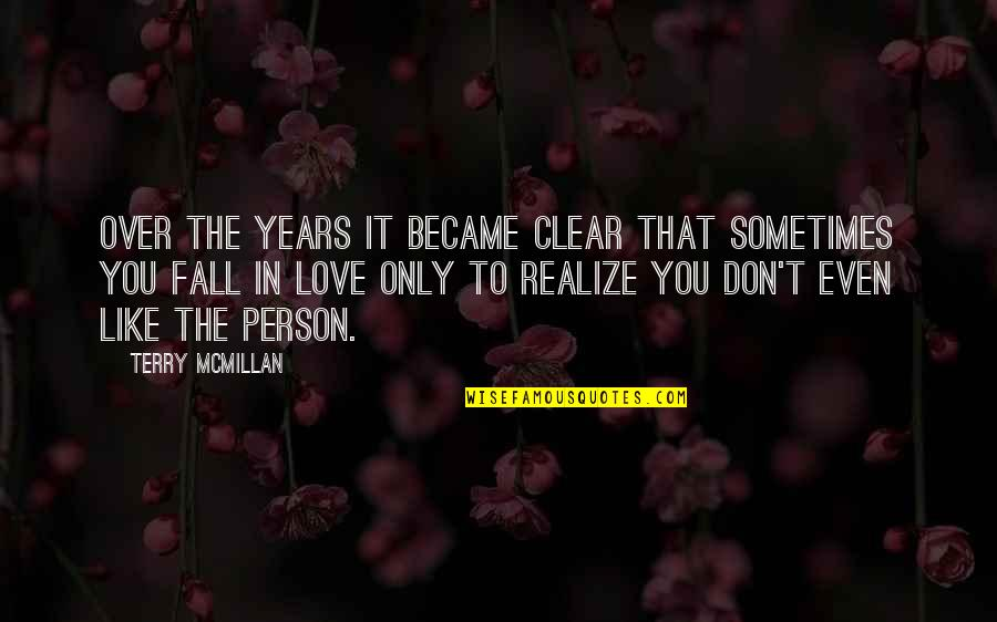 Don't Love The Person Quotes By Terry McMillan: Over the years it became clear that sometimes