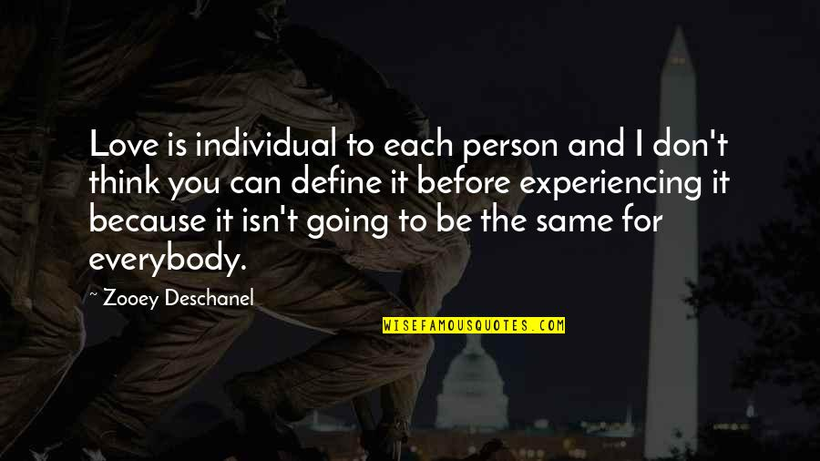 Don't Love The Person Quotes By Zooey Deschanel: Love is individual to each person and I