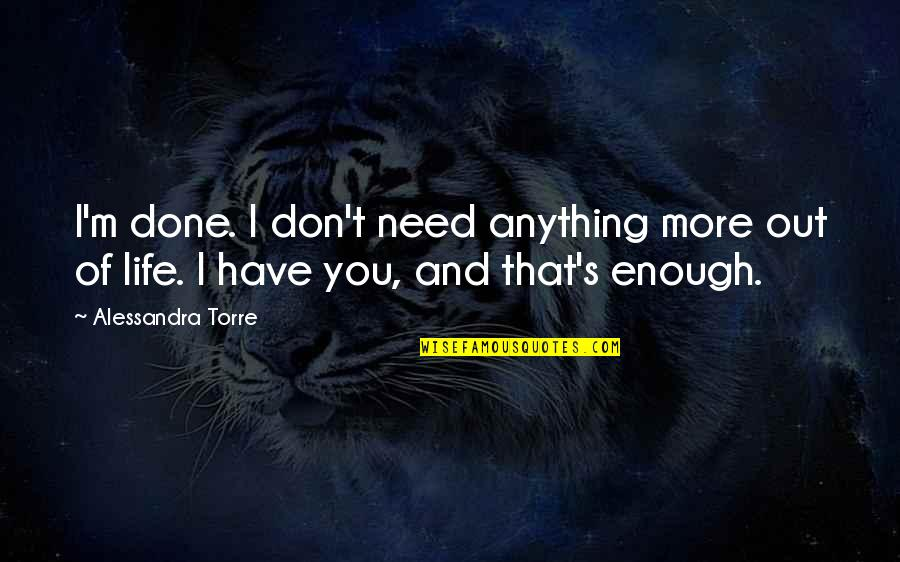 Don't Need Him Quotes By Alessandra Torre: I'm done. I don't need anything more out