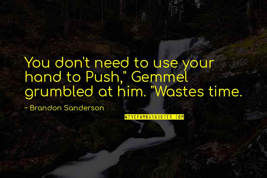 Don't Need Him Quotes By Brandon Sanderson: You don't need to use your hand to