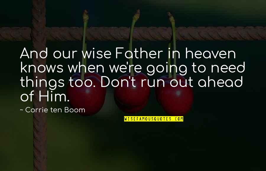 Don't Need Him Quotes By Corrie Ten Boom: And our wise Father in heaven knows when