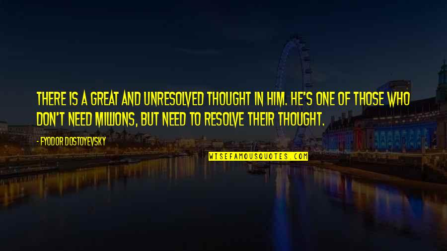 Don't Need Him Quotes By Fyodor Dostoyevsky: There is a great and unresolved thought in