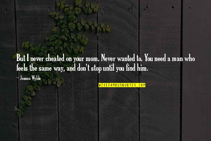Don't Need Him Quotes By Joanna Wylde: But I never cheated on your mom. Never