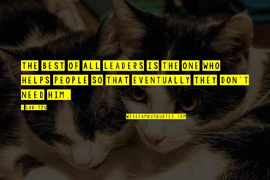 Don't Need Him Quotes By Lao-Tzu: The best of all leaders is the one