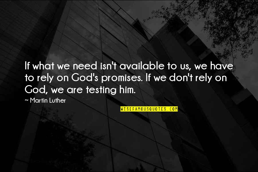 Don't Need Him Quotes By Martin Luther: If what we need isn't available to us,