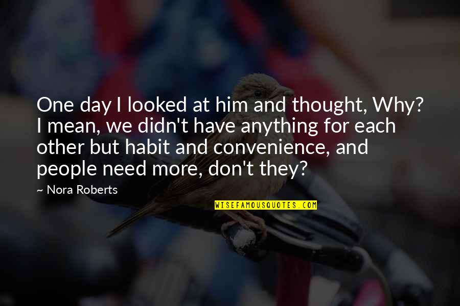 Don't Need Him Quotes By Nora Roberts: One day I looked at him and thought,