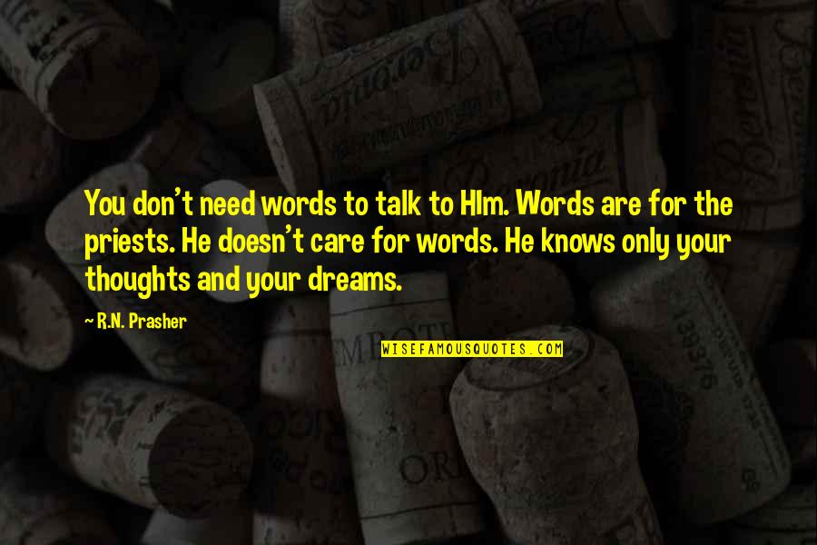 Don't Need Him Quotes By R.N. Prasher: You don't need words to talk to HIm.