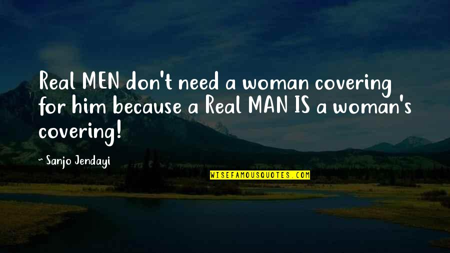 Don't Need Him Quotes By Sanjo Jendayi: Real MEN don't need a woman covering for
