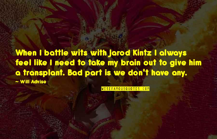 Don't Need Him Quotes By Will Advise: When I battle wits with Jarod Kintz I