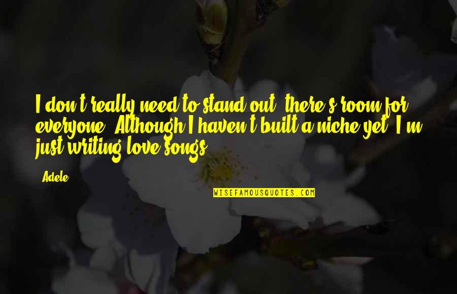Don't Need Love Quotes By Adele: I don't really need to stand out, there's