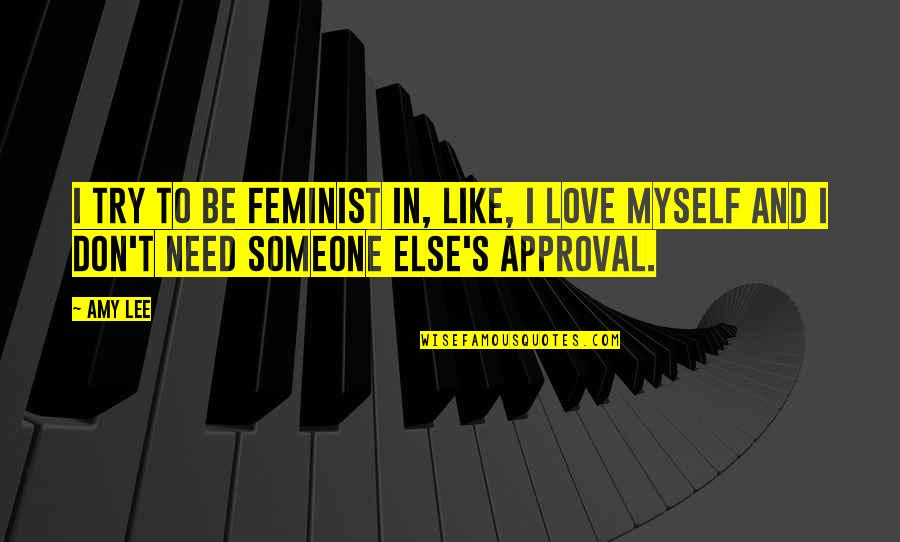 Don't Need Love Quotes By Amy Lee: I try to be feminist in, like, I