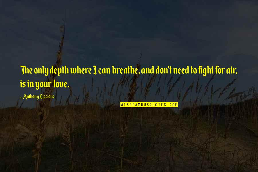 Don't Need Love Quotes By Anthony Liccione: The only depth where I can breathe, and