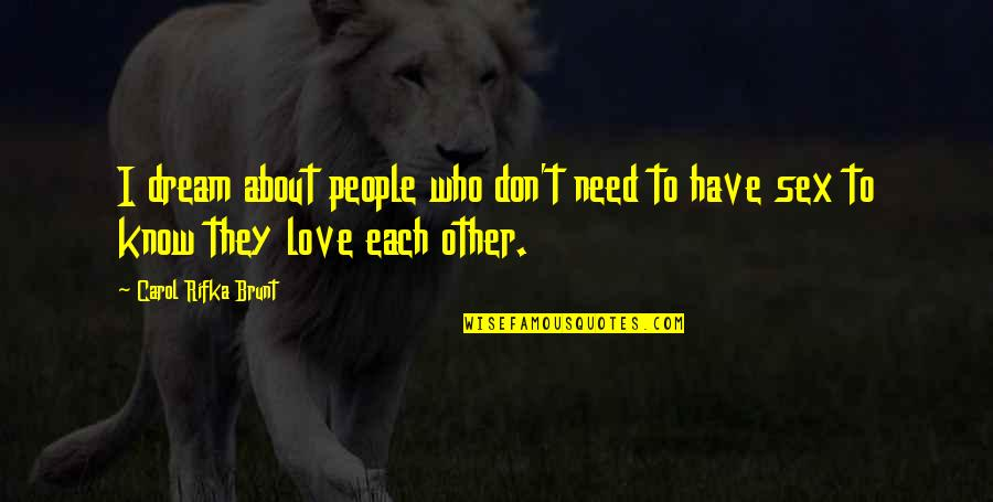 Don't Need Love Quotes By Carol Rifka Brunt: I dream about people who don't need to