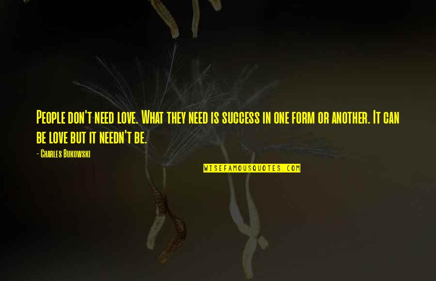 Don't Need Love Quotes By Charles Bukowski: People don't need love. What they need is