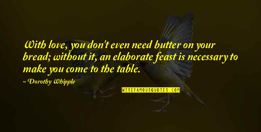 Don't Need Love Quotes By Dorothy Whipple: With love, you don't even need butter on