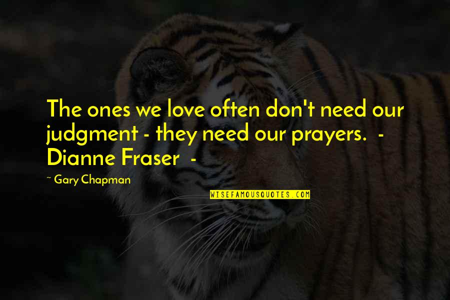 Don't Need Love Quotes By Gary Chapman: The ones we love often don't need our