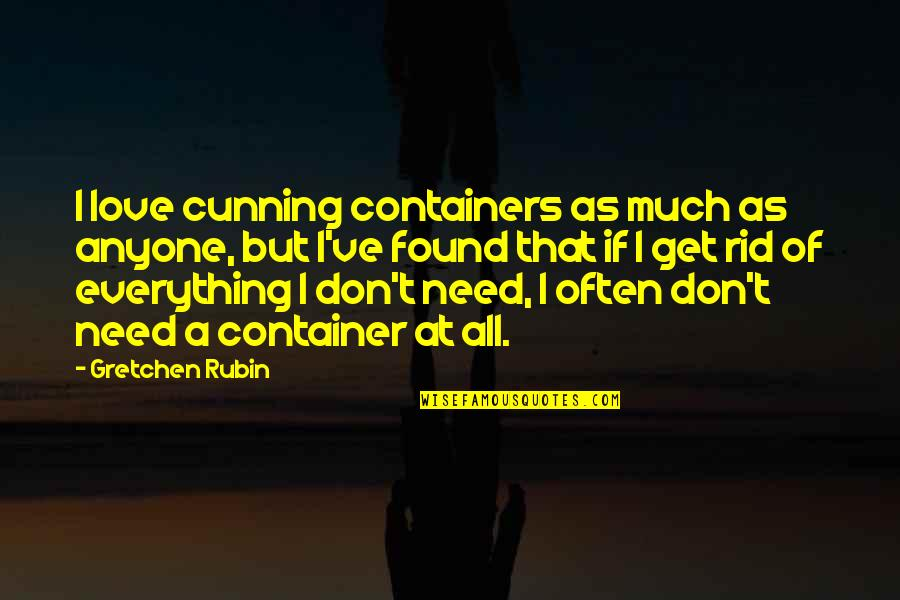 Don't Need Love Quotes By Gretchen Rubin: I love cunning containers as much as anyone,