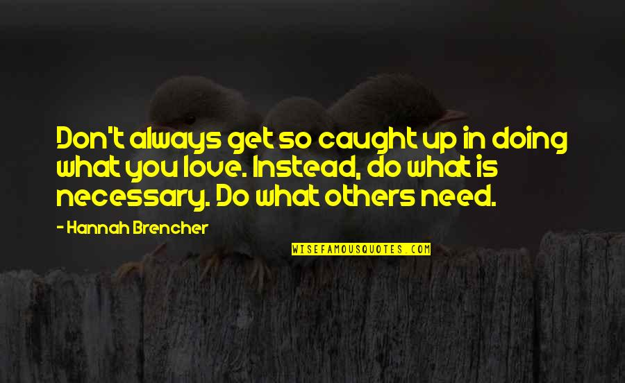 Don't Need Love Quotes By Hannah Brencher: Don't always get so caught up in doing