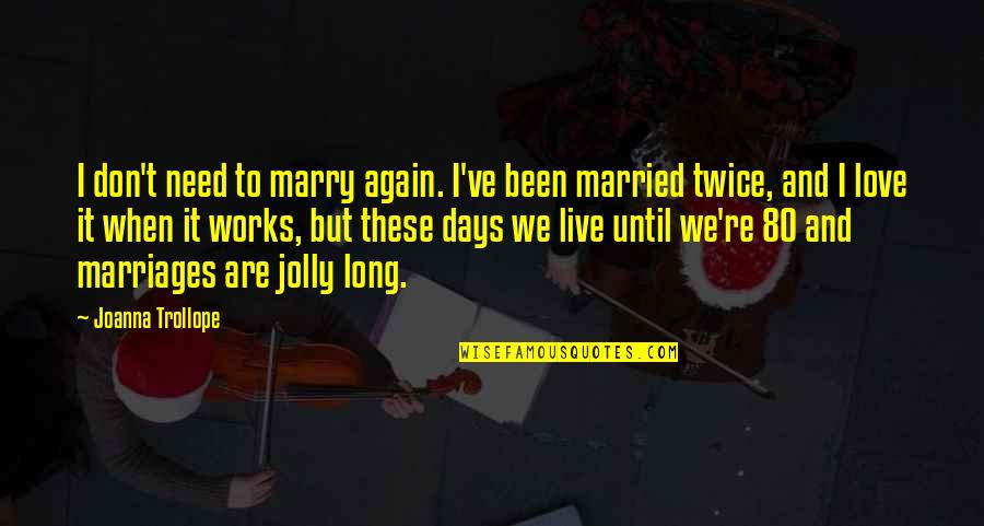 Don't Need Love Quotes By Joanna Trollope: I don't need to marry again. I've been