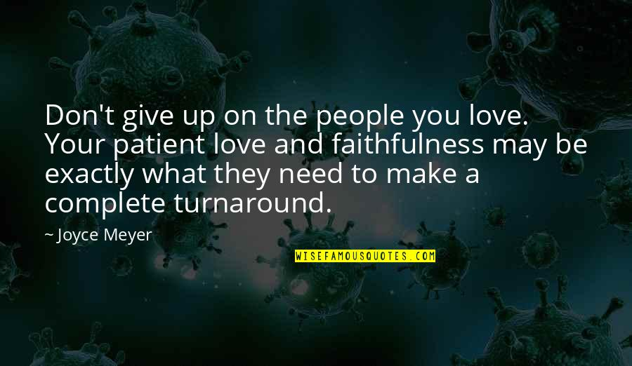 Don't Need Love Quotes By Joyce Meyer: Don't give up on the people you love.