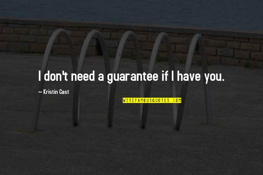 Don't Need Love Quotes By Kristin Cast: I don't need a guarantee if I have