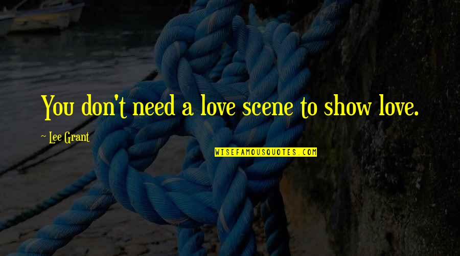 Don't Need Love Quotes By Lee Grant: You don't need a love scene to show