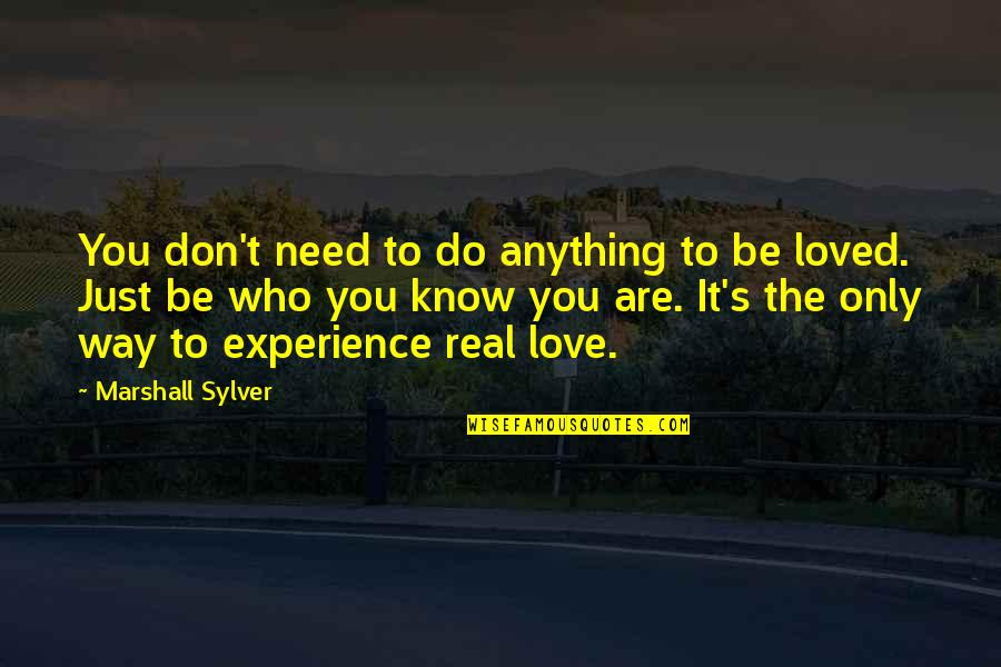 Don't Need Love Quotes By Marshall Sylver: You don't need to do anything to be