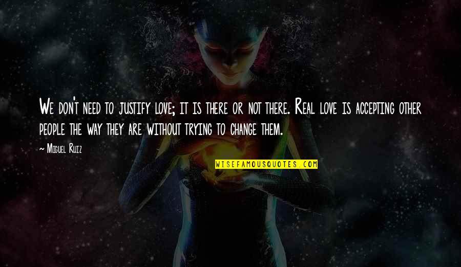 Don't Need Love Quotes By Miguel Ruiz: We don't need to justify love; it is