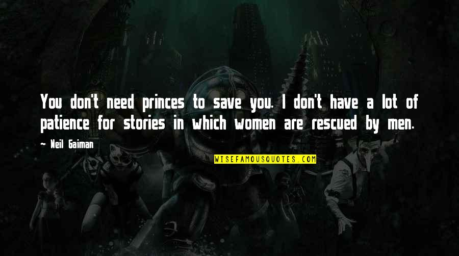 Don't Need Love Quotes By Neil Gaiman: You don't need princes to save you. I