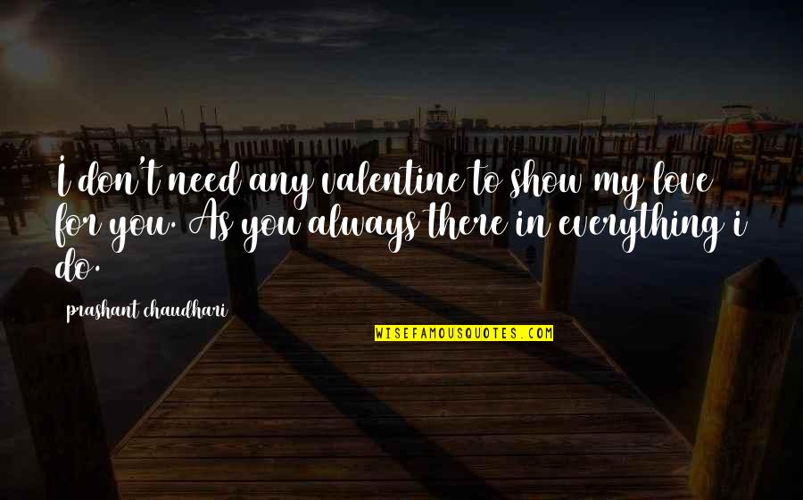 Don't Need Love Quotes By Prashant Chaudhari: I don't need any valentine to show my