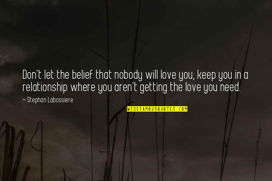 Don't Need Love Quotes By Stephan Labossiere: Don't let the belief that nobody will love