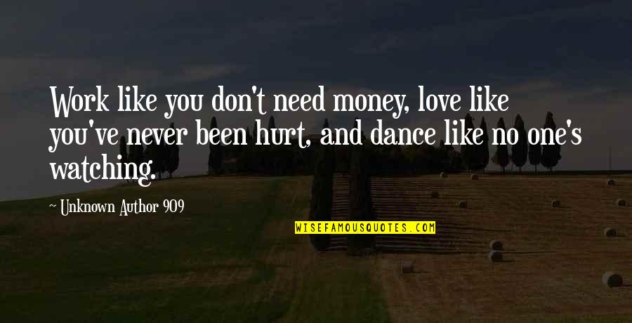 Don't Need Love Quotes By Unknown Author 909: Work like you don't need money, love like