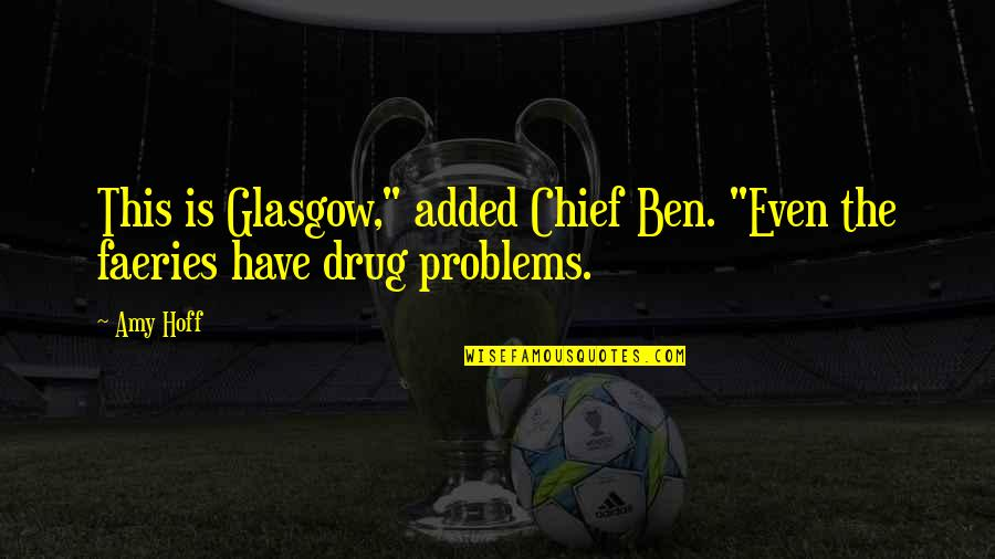 "Don't Neglect Her Quotes By Amy Hoff: This is Glasgow,"" added Chief Ben. ""Even the"