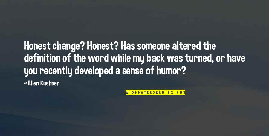 Don't Neglect Her Quotes By Ellen Kushner: Honest change? Honest? Has someone altered the definition