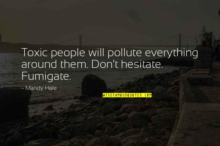 Don't Pollute Quotes By Mandy Hale: Toxic people will pollute everything around them. Don't