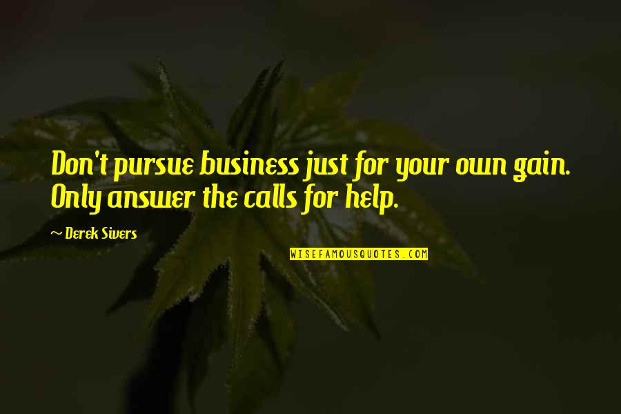 Don't Pursue Quotes By Derek Sivers: Don't pursue business just for your own gain.