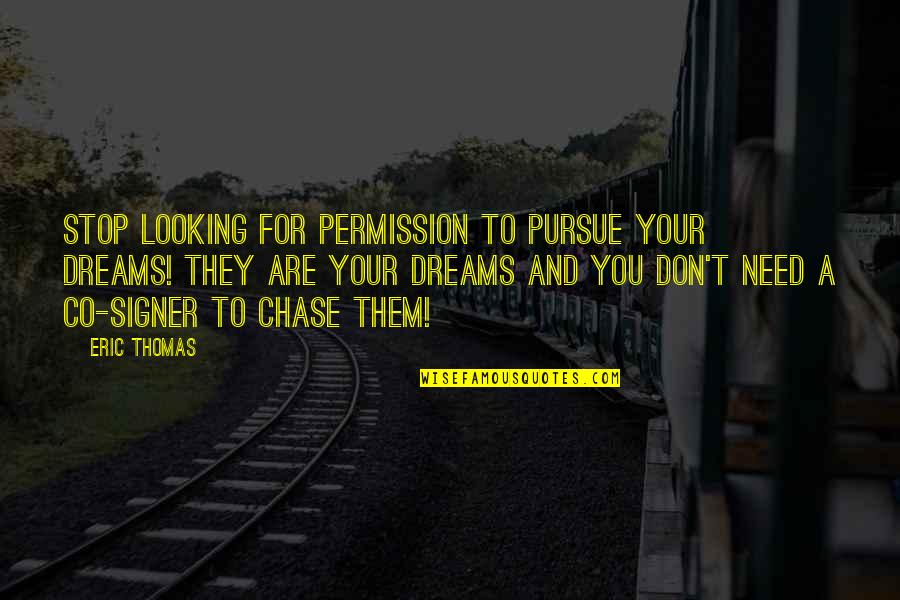 Don't Pursue Quotes By Eric Thomas: Stop looking for permission to pursue your dreams!