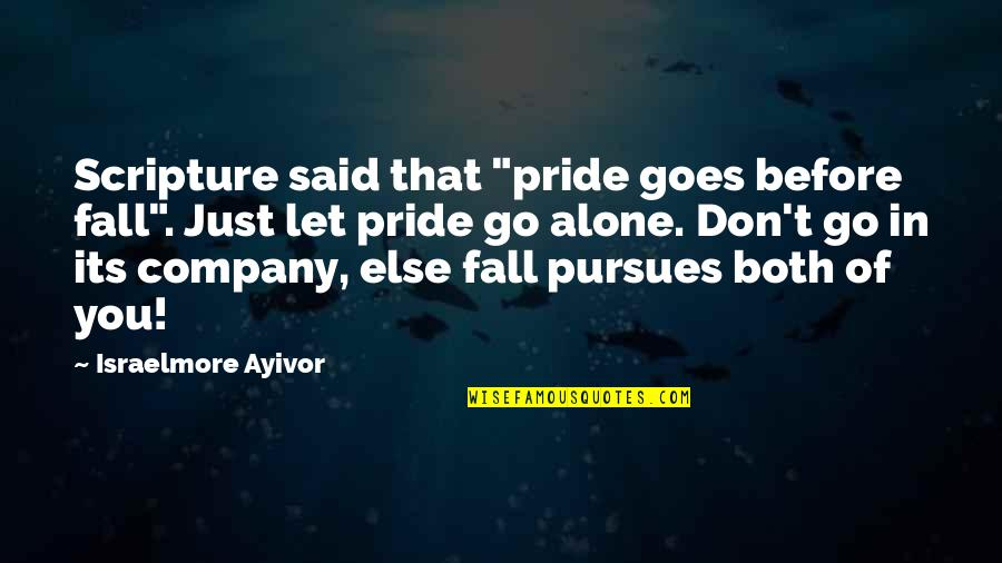 "Don't Pursue Quotes By Israelmore Ayivor: Scripture said that ""pride goes before fall"". Just"